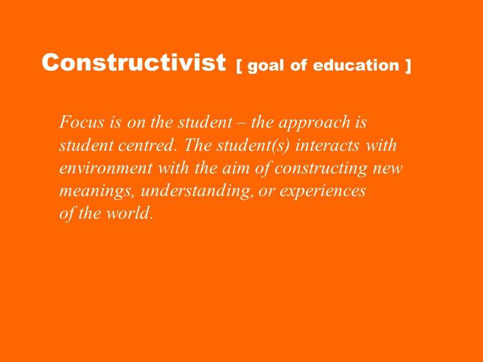 Constructivist [ goal of education ]